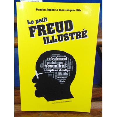 Aupetit Damien : Le petit Freud illustré : Vocabulaire impertinent de la psychanalyse...