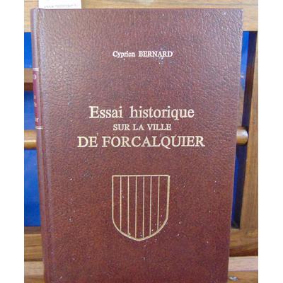 Bernard Cyprien : essai historique sur la ville de Forcalquier...