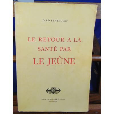 Bertholet Dr Ed : Le retour a la sante et a la vie saine par le jeune...
