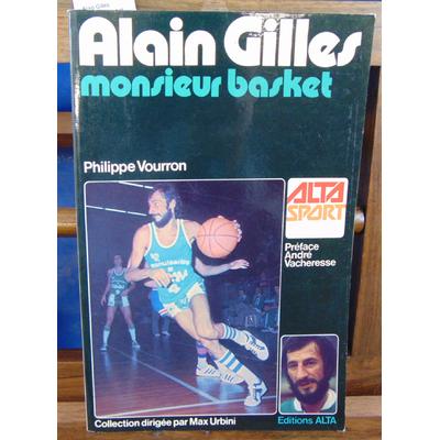 Vourron Philippe : Alain Gilles. Monsieur basket...