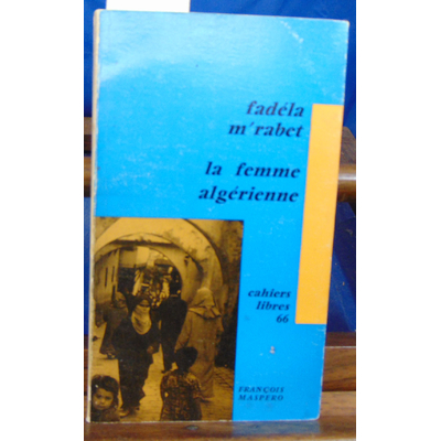 RABET FADELA M : La femme algérienne cahiers libres 66...