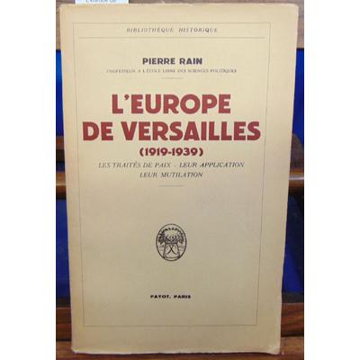 RAIN Pierre : L'europe de versailles (1919-1939) traité de paix - leur application leur mutilation...