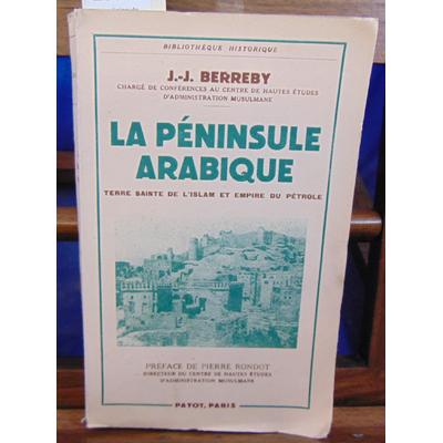 BERREBY J.J : La péninsule arabique terre sainte de l'islam et empire du pétrole...
