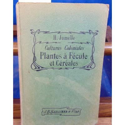 JUMELLE H : Cultures coloniales Plantes à fécules et céréales...