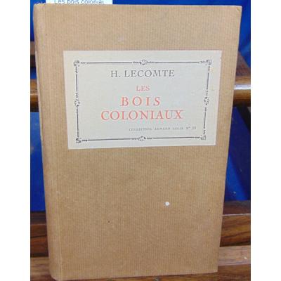 LECOMTE H : Les bois coloniaux...