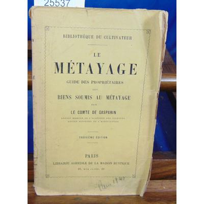 Gasparin comte de : Le métayage, guide des propriétaires des biens soumis au métayage...