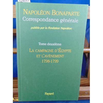 Napoléon Bonaparte  : Correspondance générale. tome 2 : La campagne d'Egypte et l'avvènement 1798-1799...