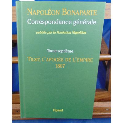 Napoléon Bonaparte  : Correspondance générale. tome  7 : Tilsit, l'apogée de l'empire, 1807...