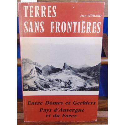 Peyrard  : Terres sans frontières : Pays d'Auvergne et du Forez entre Dômes et Gerbiers...