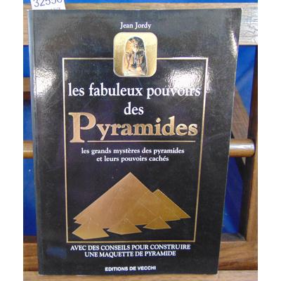 Jordy Jean : LES FABULEUX POUVOIRS DES PYRAMIDES. Les pouvoirs cachés des pyramides...