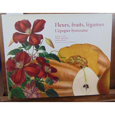 Crozat Stéphane : Fleurs, fruits, légumes. L'épopee lyonnaise...