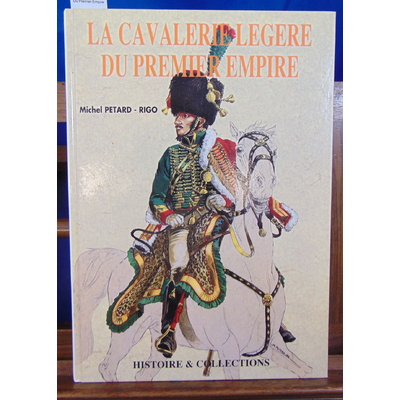 Petard-Rigo Michel : La Cavalerie Legere Du Premier Empire...