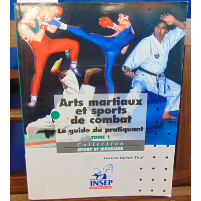Tisal Hubert : Arts martiaux et sports de combats : Tome 1...