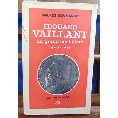 Dommanget Maurice : Edouard Vaillant un grand socialiste 1840 -1915...
