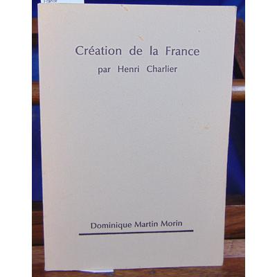 Charlier Henri : Création de la France...