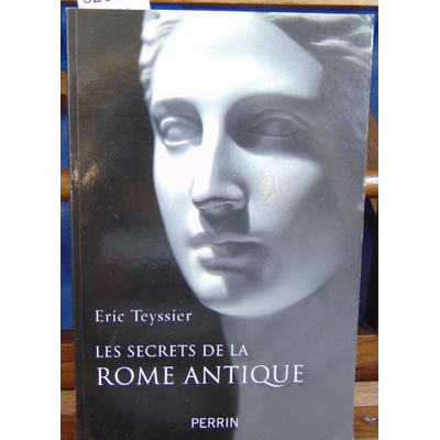 Teyssier Eric : Les secrets de la Rome antique...