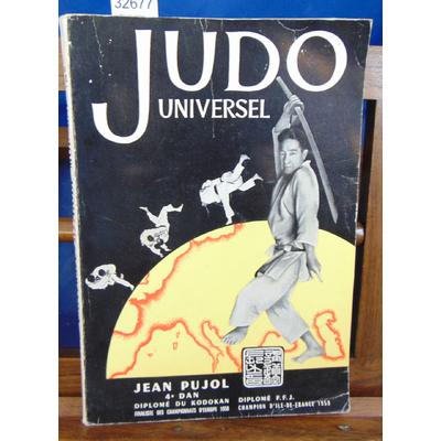 Pujol Jean : Judo universel. Programme moderne d' initiation jusqu' à la ceinture noire...