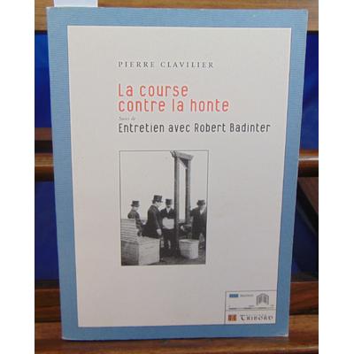 Clavilier Pierre : La course contre la honte : Suivi de Entretien avec Robert Badinter...