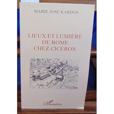 Kardos Marie-José : Lieux et lumière de Rome chez Cicéron...