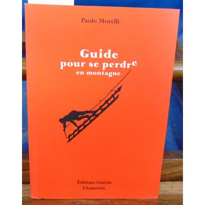 Morelli Paolo : Guide pour se perdre en montagne...