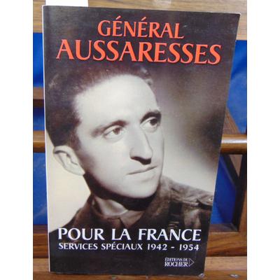 Aussaresses Général Paul : Pour la France : Services spéciaux 1942-1954...