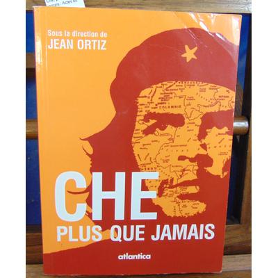 Ortiz Jean : Che, plus que jamais : Actes du colloque...