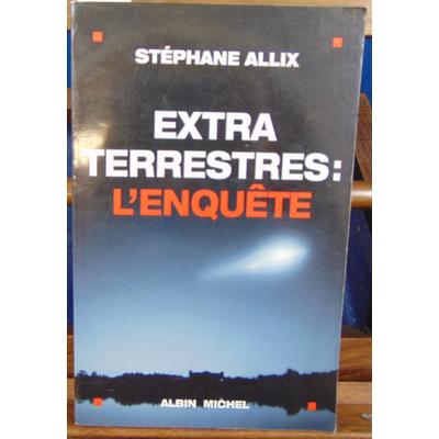Allix Stéphane : Extraterrestres : l'Enquête...