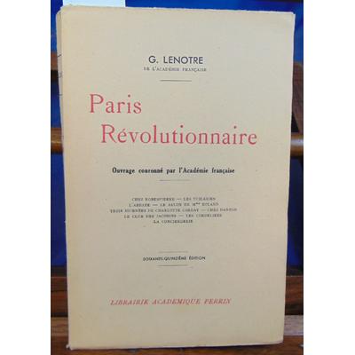 Lenotre George : Paris Révolutionnaire...