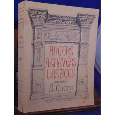 Guéry A : Angers à travers les ages. Description historique et topographique...