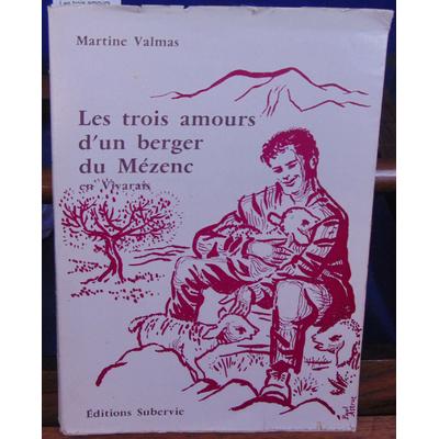 Valmas Martine : Les trois amours d'un berger du Mézenc en Vivarais...