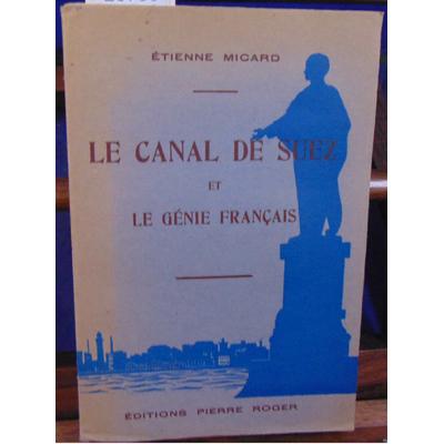 MICARD Etienne : Le canal de suez et le génie français...