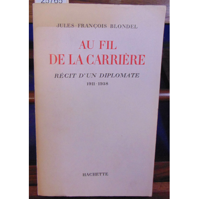 BLONDEL Jules françois : Au fil de la carrière récit d'un diplomate 1911-1938...