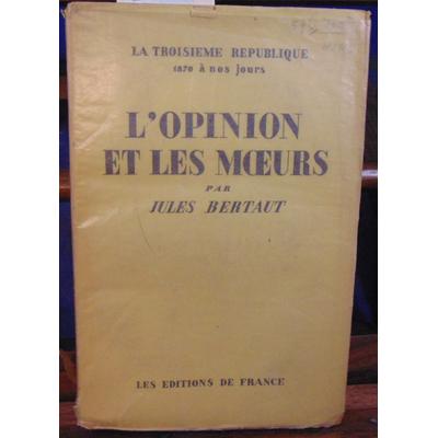 BERTAUT Jules : L'opinion et les moeurs la troisième république 1870 à nos jours...