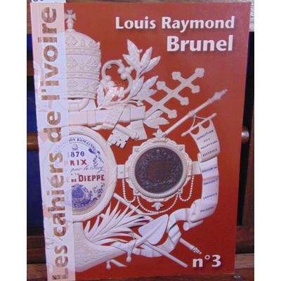 collectif  : Les cahiers de l'ivoire N°3. Louis Raymond Brunel...