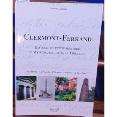 Deleigne Michele : Clermont-Ferrand Histoire et Petite Histoire de Ses Rues, Ses Cites, Sa Tiretaine...
