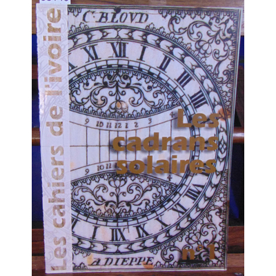 Collectif  : Les cahiers de l'ivoire 1 : Les cadrans solaires...