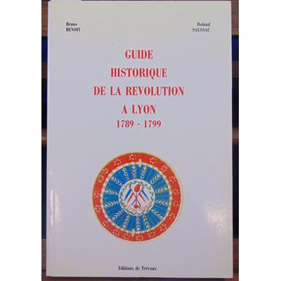 Benoit Bruno : Guide historique de la Révolution à Lyon 1789-1799...
