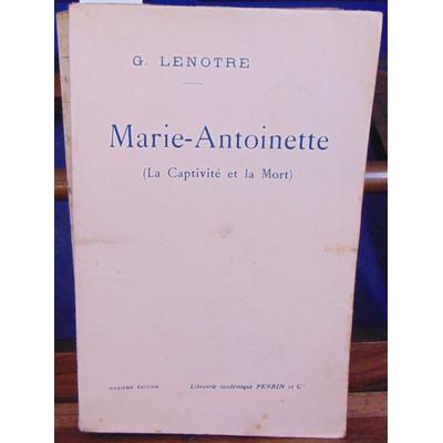 Lenotre Georges : Marie-Antoinette (la captivité et la mort)...
