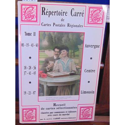 Carré A. et : Répertoire Carré de Cartes Postales Régionales, Tome II: Auvergne-Centre-Limousin...