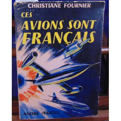 Fournier Christiane : Ces avions sont Français...