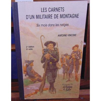Vincent Antoine Antoine : Les carnets d'un militaire de montagne six mois dans les neiges...