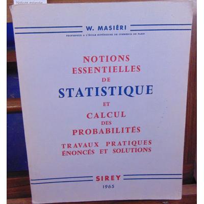 MASIERI W  : Notions essentiels de statistique et calcul des probabilités travaux pratiques enoncés et solutio