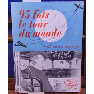 LECHEVALIER Charles : 95 fois le tour du monde...