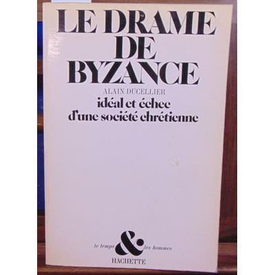 DUCELLIER Alain : Le drame de byzance idéal et échec d'une société chrétienne...