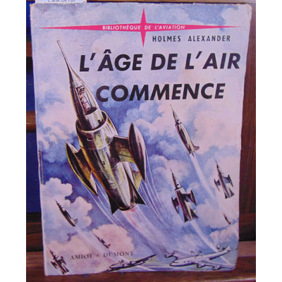 HOLMES ALEXANDER : L'age de l'air commence...