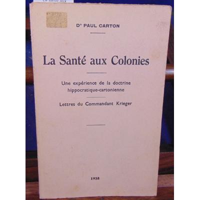 CARTON PAUL Docteur : La santé aux colonies une expérience de la doctrine hippocratique-cartonienne - lettres