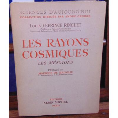 RINGUET Louis Leprince : Les rayons cosmiques les mésotons préface de maurice de broglie...