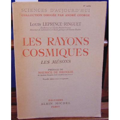 Ringuet Louis Leprince : Les rayons cosmiques les mésons...