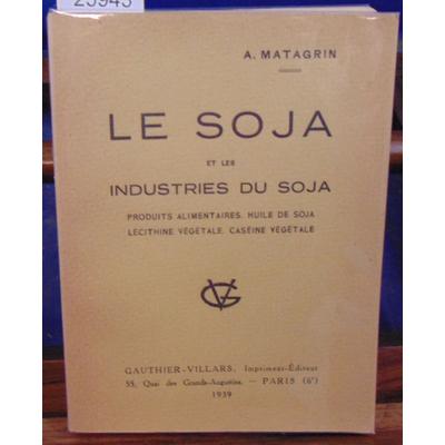 MATAGRIN  : Le soja et les industries du soja produits alimentaires, huile de soja, lecithine vegetale, casein