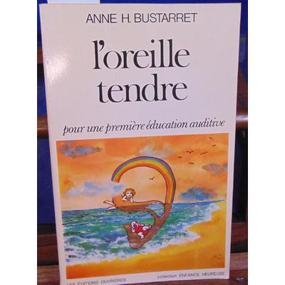 BUSTARRET Anne H : L'oreille tendre pour une première éducation auditive collection enfance heureuse...